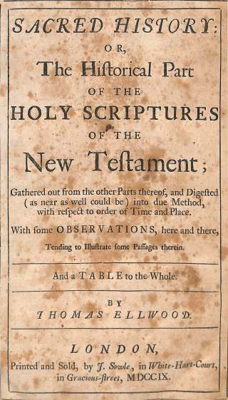 Thomas Ellwood, Sacred history : or, the Historical Part of the Holy Scriptures of the New Testament, DS 810 .E37 1709